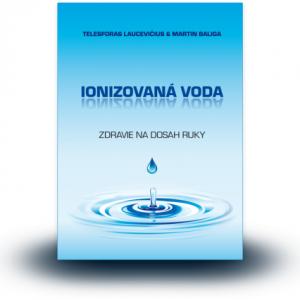 IONIZOVANÁ VODA - Zdravie na dosah ruky